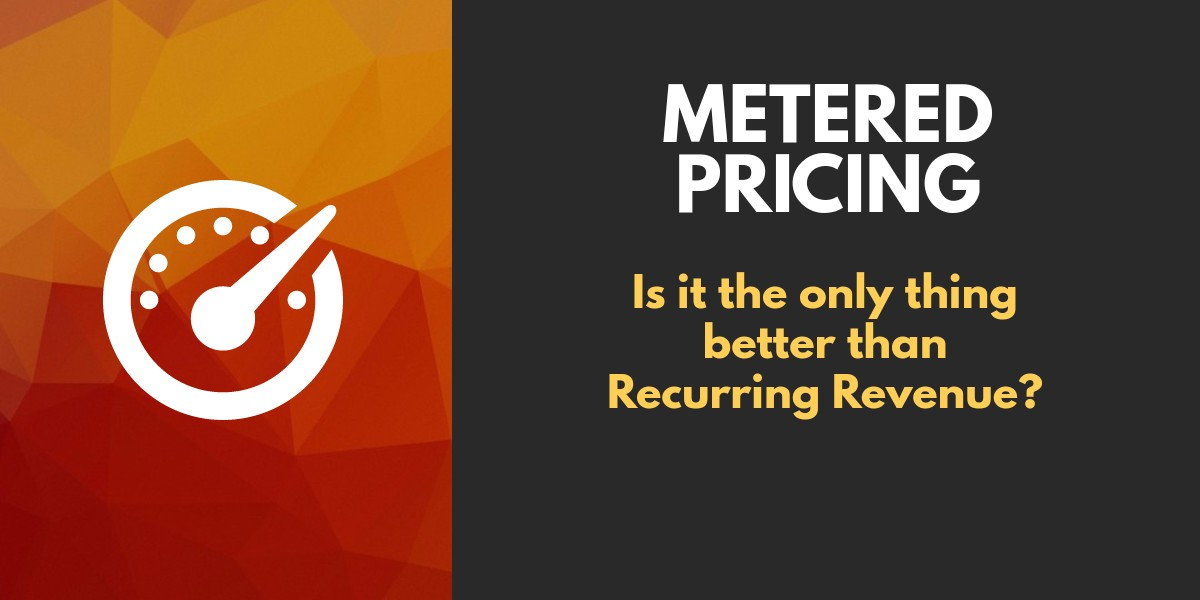 Is Metered Pricing the only thing better than Recurring Revenue?