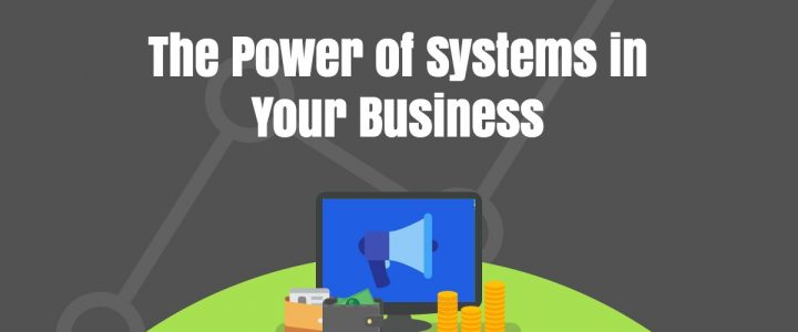 The Power of Systems (and why you probably don't have enough of them in your business)