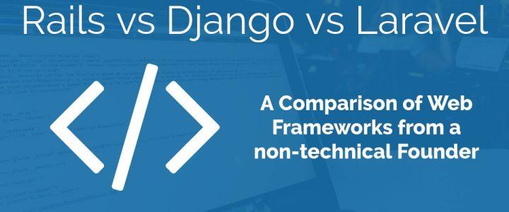 Rails vs Django vs Laravel: An analysis of web frameworks from a non-technical founder