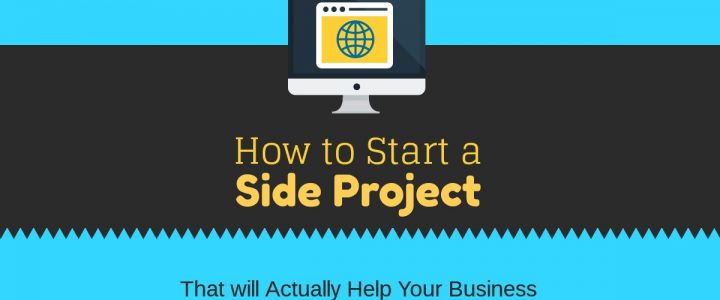 How to Start a Side Project that will actually Help Your Business