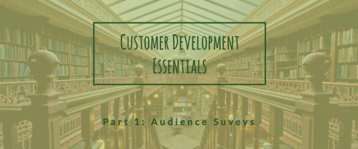 Customer Development Essentials: Part 1 – Audience Surveys