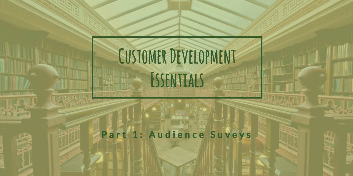Customer Development Essentials: Part 1 – Audience Surveys